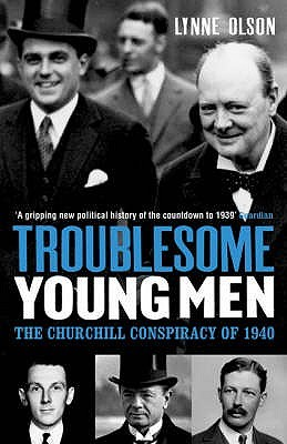 Troublesome Young Men: The Churchill Conspiracy Of 1940