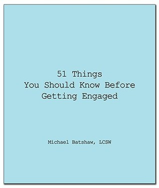51 Things You Should Know Before Getting Engaged by Michael Batshaw