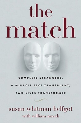 The match : complete strangers, a miracle face transplant, two lives transformed