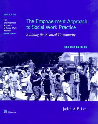 The Empowerment Approach to Social Work Practice: Building the Beloved Community