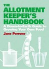 The Allotment Keeper's Handbook: A Down To Earth Guide To Growing Your Own Food