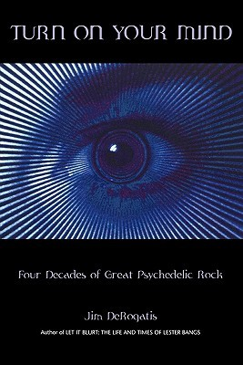 Turn on Your Mind: Four Decades of Great Psychedelic Rock