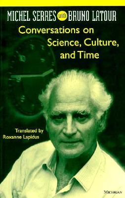 Conversations on Science, Culture, and Time by Michel Serres