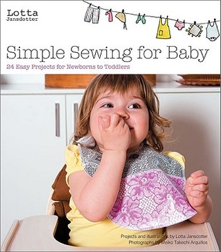 Lotta Jansdotter's Simple Sewing for Baby: 20 Easy Projects for Newborns to Toddlers