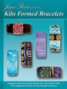 Kiln Formed Bracelets: Jayne Persico Presents..