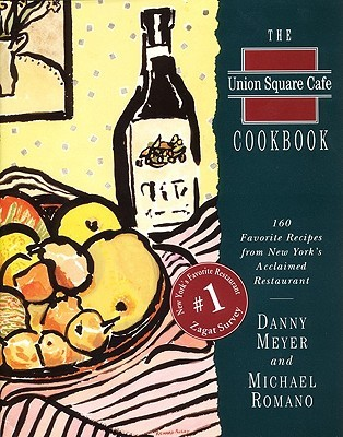 The Union Square Cafe Cookbook: 160 Favorite Recipes from New York's Acclaimed Restaurant
