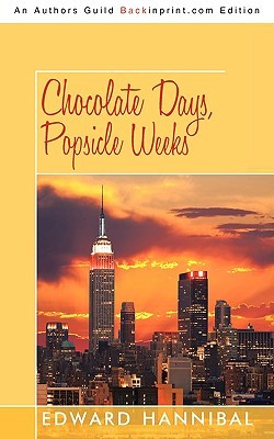 Chocolate Days, Popsicle Weeks by Edward Hannibal