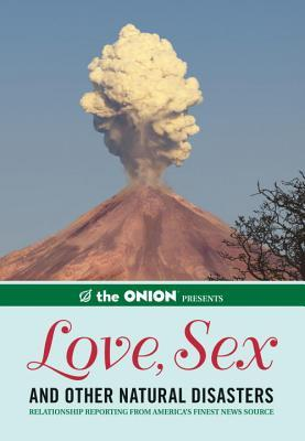 The Onion Presents: Love, Sex, And Other Natural Disasters: Relationship Reporting From America's Finest News Source