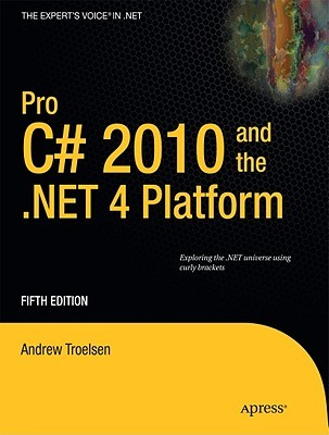 Pro C# 2010 and the .NET 4 Platform by Andrew Troelsen