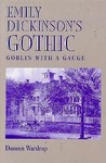 Emily Dickinson'S Gothic: Goblin With A Gauge