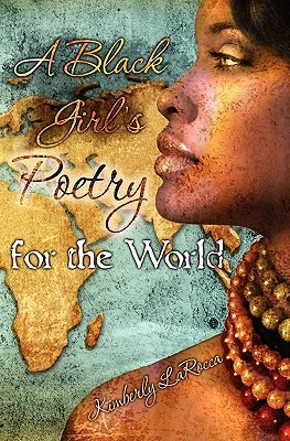 A Black Girl's Poetry for the World by Kimberly LaRocca