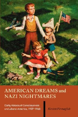 American Dreams and Nazi Nightmares by Kirsten Fermaglich