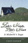 Lady's Hands, Lion's Heart- A Midwife's Saga by Carol Leonard