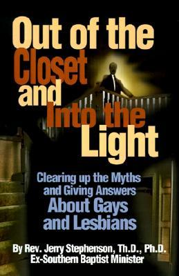 Out of the Closet and Into the Light: Clearing Up the Myths and Giving Answers about Gays and Lesbians