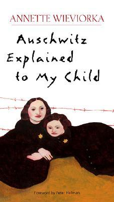 Auschwitz Explained to My Child by Annette Wieviorka