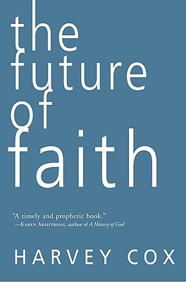 The Future of Faith by Harvey Cox