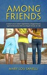 Among Friends: A Memoir of One Woman's Expectations, Disappointments, Regrets & Discoveries While Searching for Friends-For-Life