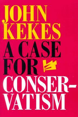 A Case for Conservatism by John Kekes