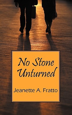 No Stone Unturned Jeanette A Fratto