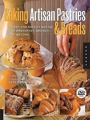 Baking Artisan Pastries & Breads: Sweet and Savory Baking for Breakfast, Brunch, and Beyond