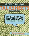 Middle School Talksheets for Ages 11-14: 50 Ready-To-Use Discussions on the Life of Christ