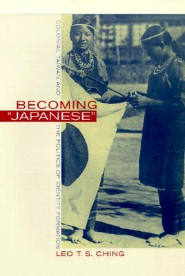 "Becoming ""Japanese"": Colonial Taiwan and the Politics of Identity Formation"
