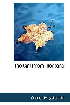 The Girl from Montana by Grace Livingston Hill