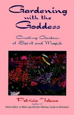 Gardening with the Goddess by Patricia J. Telesco