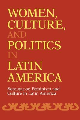 Women, Culture, and Politics in Latin America