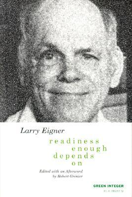readiness/enough/depends/on by Larry Eigner
