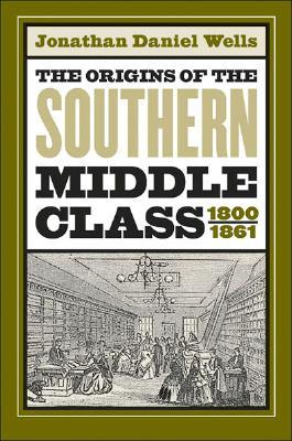 Origins of the Southern Middle Class, 1800-1861