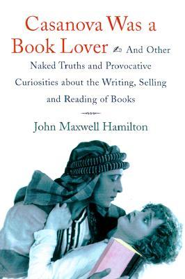 Casanova Was a Book Lover by John Maxwell Hamilton
