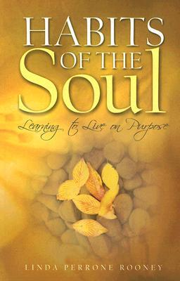 Habits of the Soul: Learning to Live on Purpose