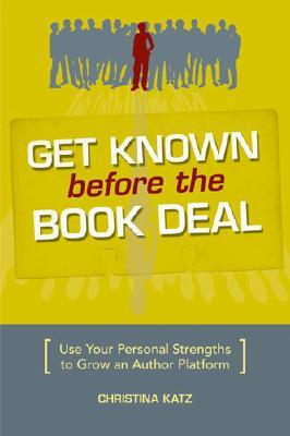 Get Known Before the Book Deal by Christina Katz