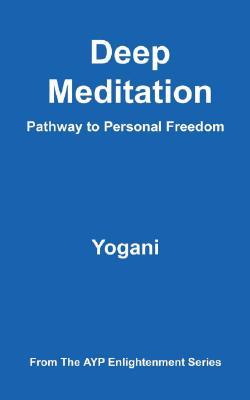 Deep Meditation - Pathway to Personal Freedom by Yogani