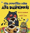 The Monster Who Ate Darkness. Joyce Dunbar, Jimmy Liao