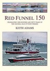 Red Funnel 150: Celebrating 150 Years of the Southampton Isle of Wight and South of England Royal Mail Steam Packet Co Ltd. the Origin