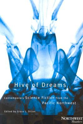 Hive of Dreams by Grace L. Dillon