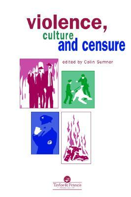 Violence, Culture and Censure by Colin Sumner