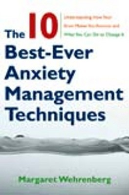The 10 Best-Ever Anxiety Management Techniques by Margaret Wehrenberg