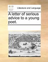 A Letter of Serious Advice to a Young Poet. by Jonathan Swift
