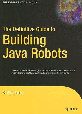 The Definitive Guide to Building Java Robots by Scott Preston