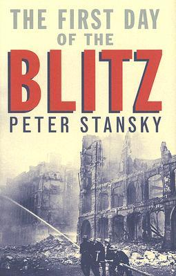 The First Day of the Blitz by Peter Stansky