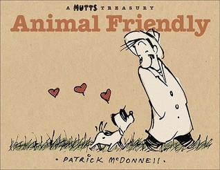 Animal Friendly: A MUTTS Treasury
