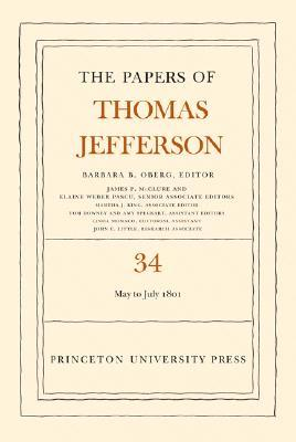 The Papers of Thomas Jefferson, Volume 34: 1 May to 31 July 1801
