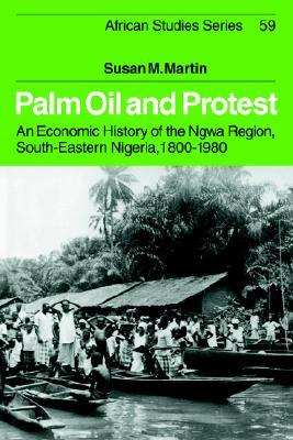 Palm Oil and Protest by Susan M. Martin