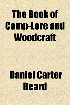The Book of Camp-Lore and Woodcraft the Book of Camp-Lore and Woodcraft