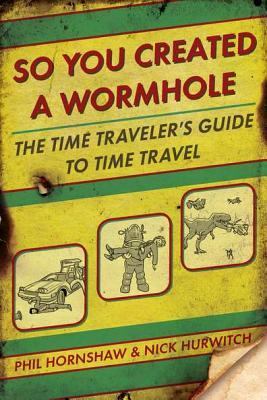 So You Created a Wormhole by Phil Hornshaw