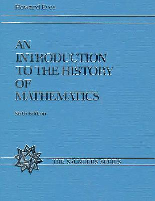 An Introduction to the History of Mathematics by Howard W. Eves