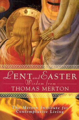 Free Download Lent and Easter Wisdom from Thomas Merton: Daily Scripture and Prayers Together with Thomas Merton's Own Words ePub